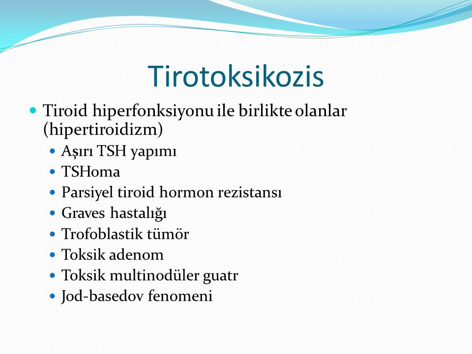 Tirotoksikozis Tiroid hiperfonksiyonu ile birlikte olanlar (hipertiroidizm) Aşırı TSH yapımı. TSHoma.