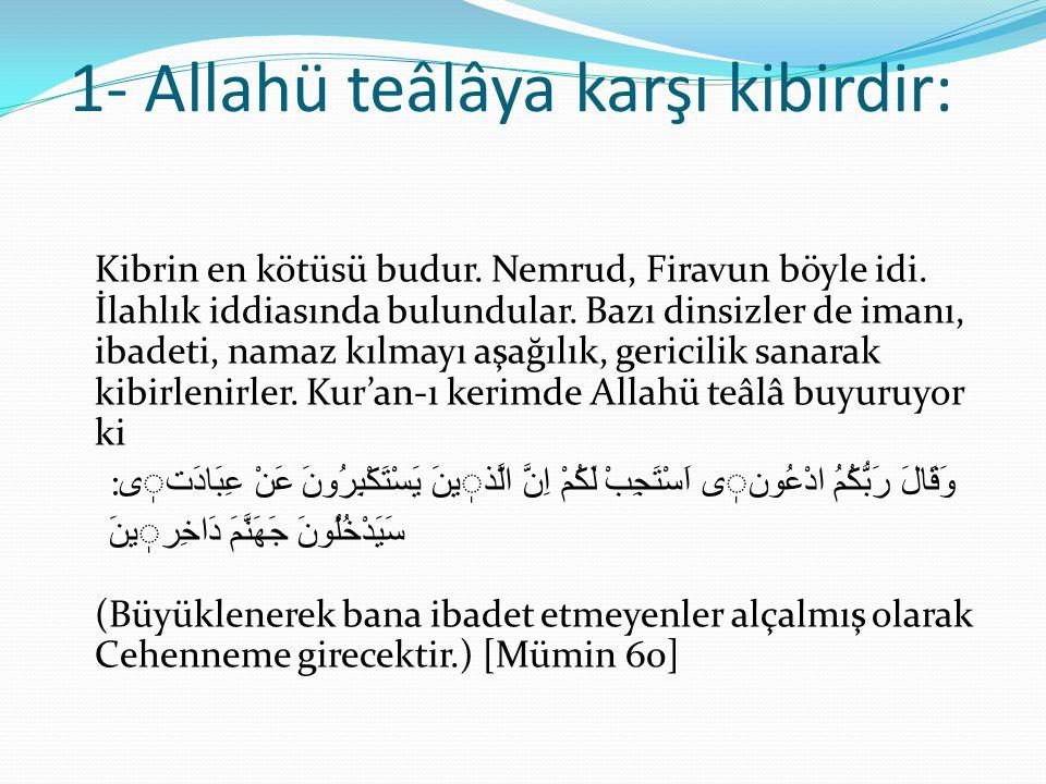 1- Allahü teâlâya karşı kibirdir: