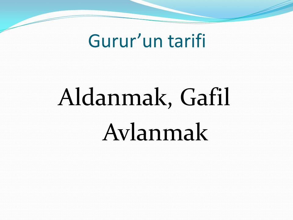Gurur'un tarifi Aldanmak, Gafil Avlanmak