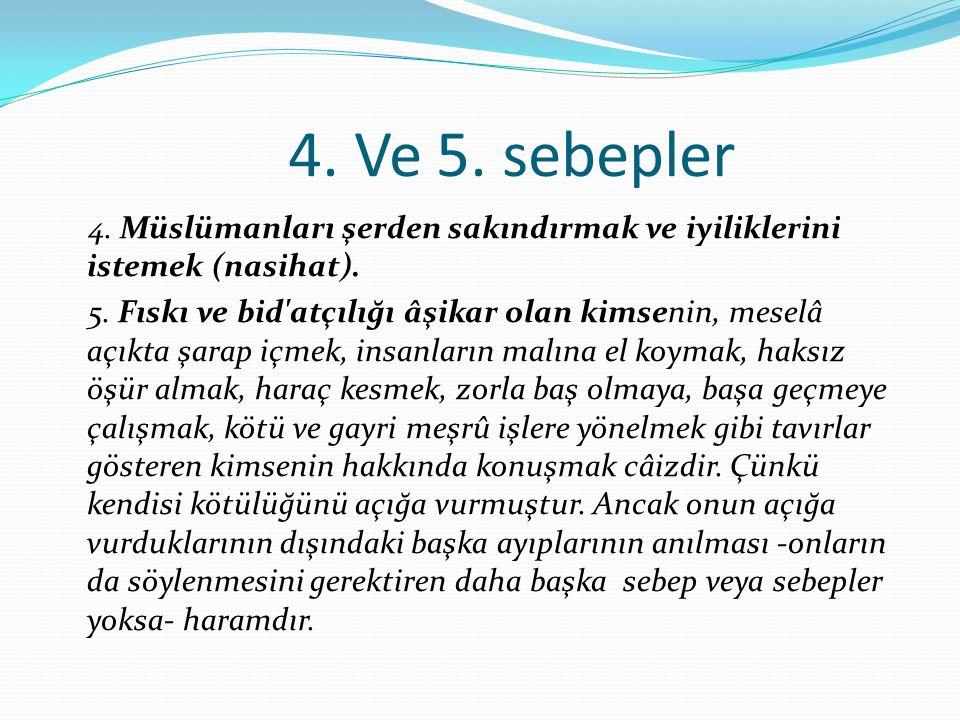 4. Ve 5. sebepler 4. Müslümanları şerden sakındırmak ve iyiliklerini istemek (nasihat).