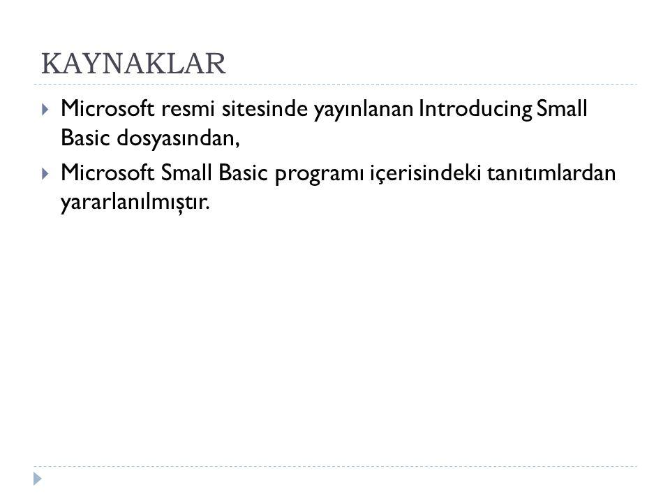 KAYNAKLAR Microsoft resmi sitesinde yayınlanan Introducing Small Basic dosyasından,