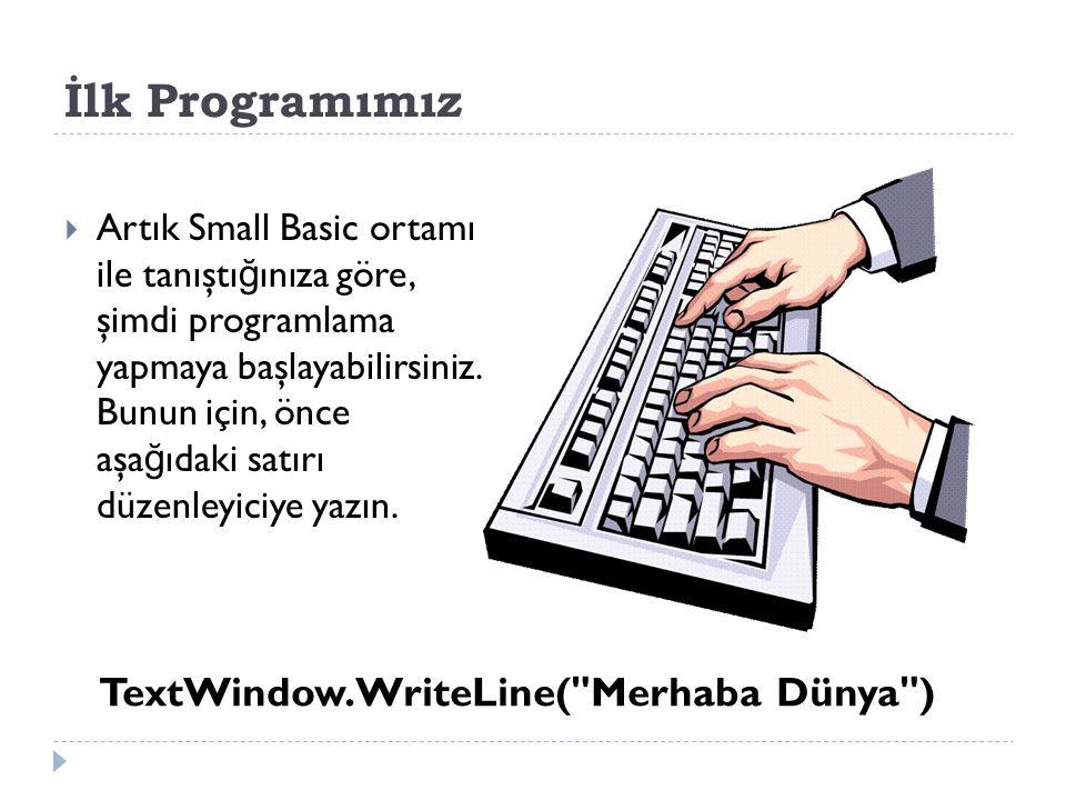 İlk Programımız TextWindow.WriteLine( Merhaba Dünya )