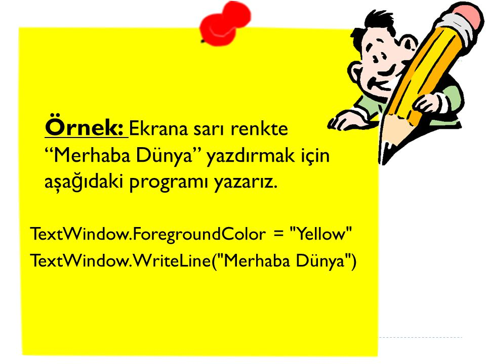Örnek: Ekrana sarı renkte Merhaba Dünya yazdırmak için aşağıdaki programı yazarız.