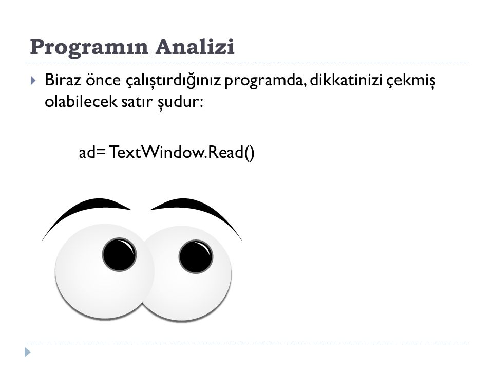 Programın Analizi Biraz önce çalıştırdığınız programda, dikkatinizi çekmiş olabilecek satır şudur: