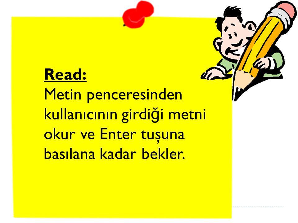 Read: Metin penceresinden kullanıcının girdiği metni okur ve Enter tuşuna basılana kadar bekler.