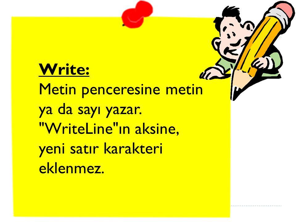 Write: Metin penceresine metin ya da sayı yazar