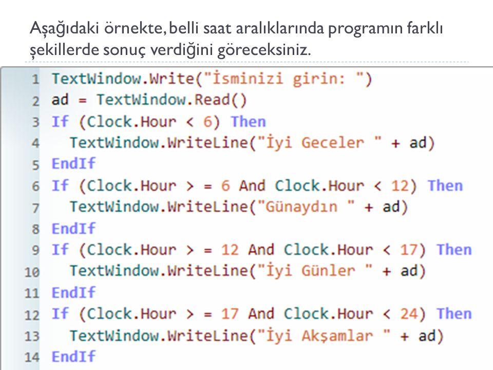 Aşağıdaki örnekte, belli saat aralıklarında programın farklı şekillerde sonuç verdiğini göreceksiniz.