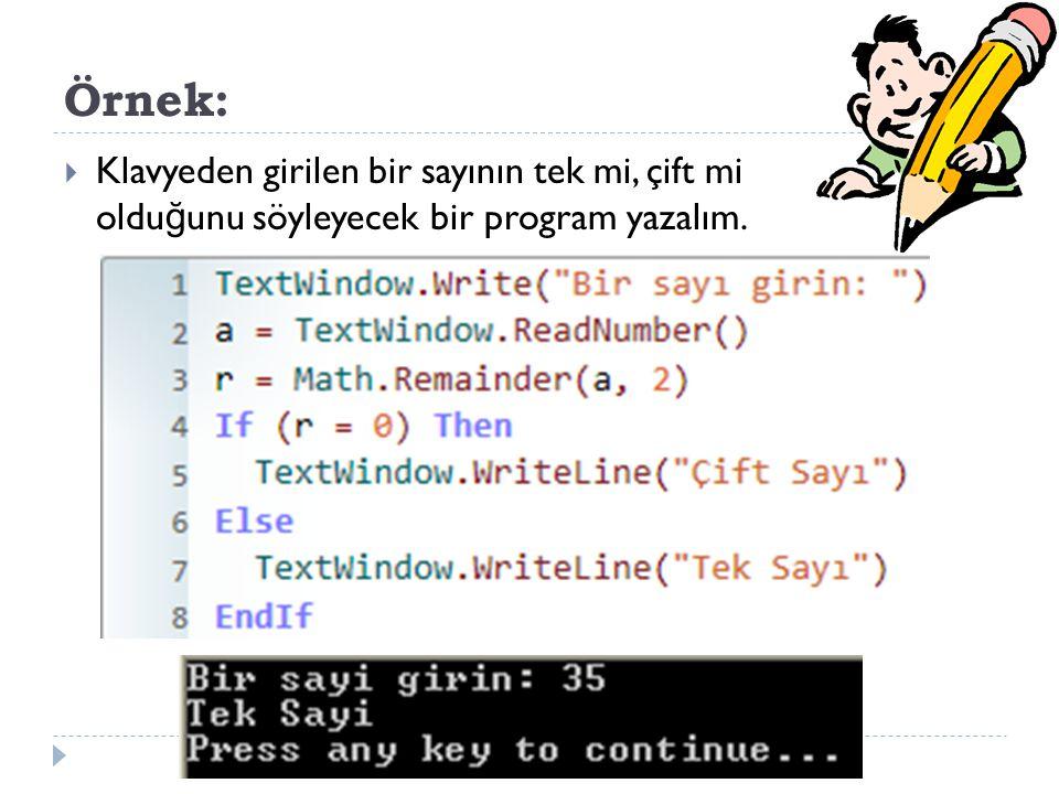 Örnek: Klavyeden girilen bir sayının tek mi, çift mi olduğunu söyleyecek bir program yazalım. TextWindow.Write( Bir sayi girin: )