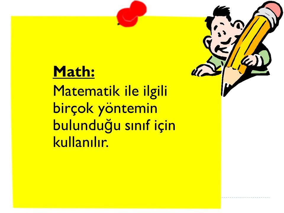 Math: Matematik ile ilgili birçok yöntemin bulunduğu sınıf için kullanılır.