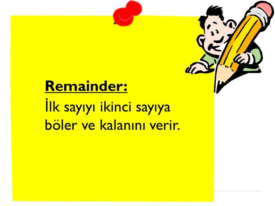 Remainder: İlk sayıyı ikinci sayıya böler ve kalanını verir.