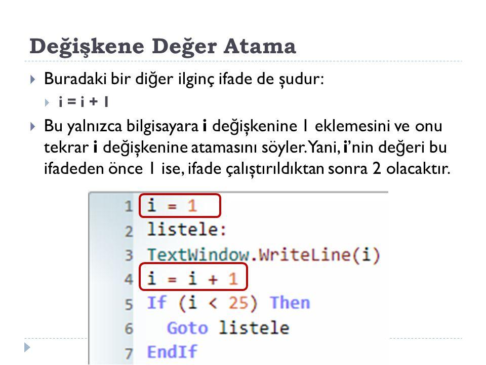 Değişkene Değer Atama Buradaki bir diğer ilginç ifade de şudur: