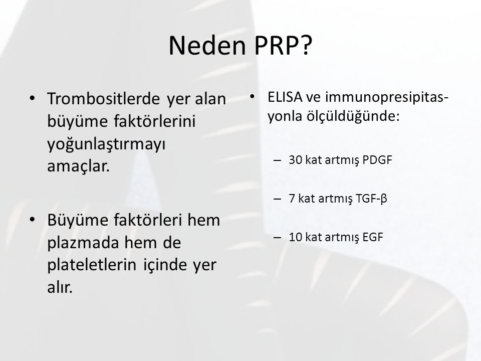Neden PRP Trombositlerde yer alan büyüme faktörlerini yoğunlaştırmayı amaçlar. Büyüme faktörleri hem plazmada hem de plateletlerin içinde yer alır.