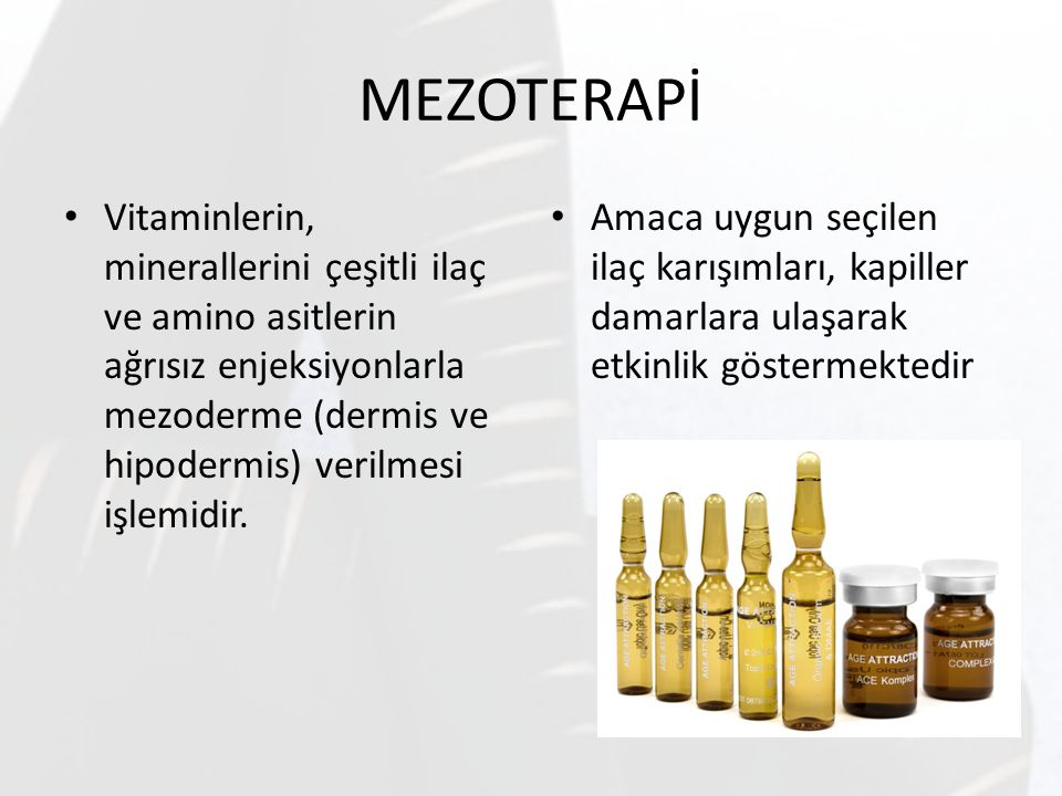 MEZOTERAPİ Vitaminlerin, minerallerini çeşitli ilaç ve amino asitlerin ağrısız enjeksiyonlarla mezoderme (dermis ve hipodermis) verilmesi işlemidir.
