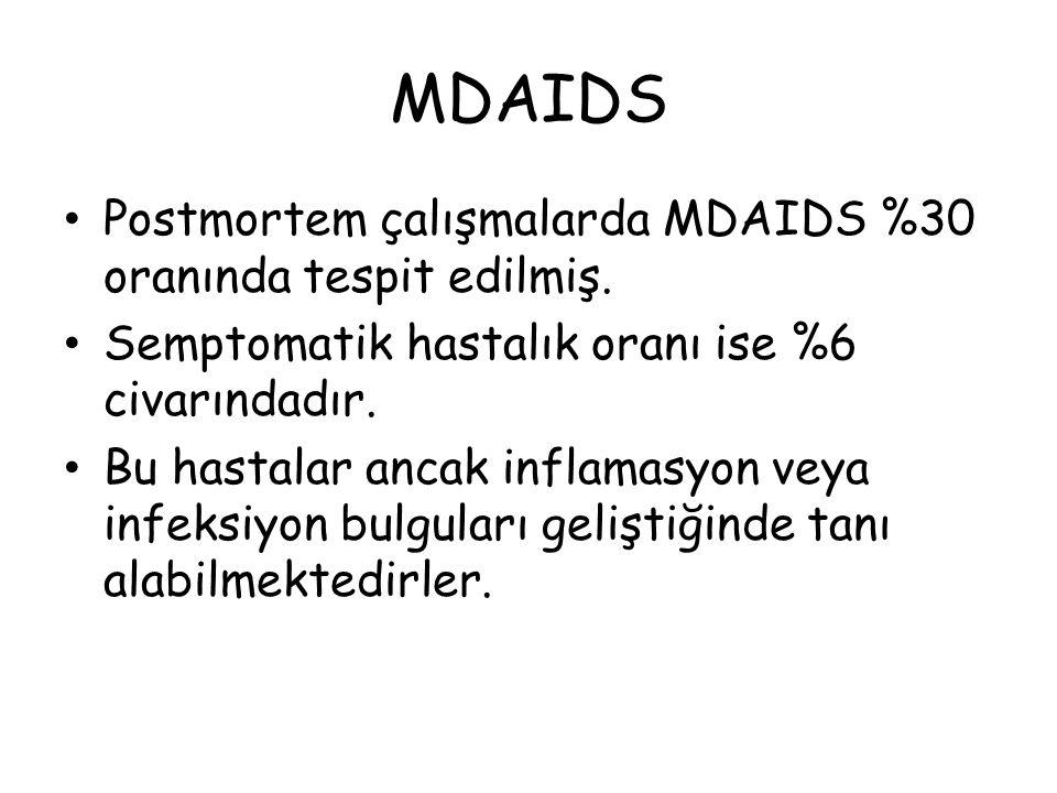 MDAIDS Postmortem çalışmalarda MDAIDS %30 oranında tespit edilmiş.