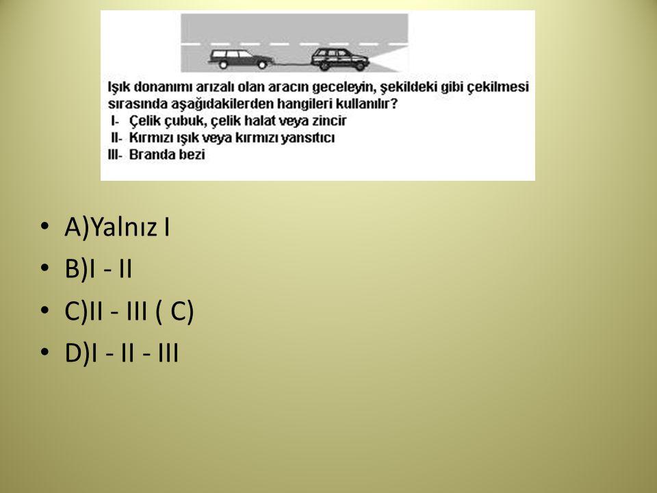 A)Yalnız I B)I - II C)II - III ( C) D)I - II - III