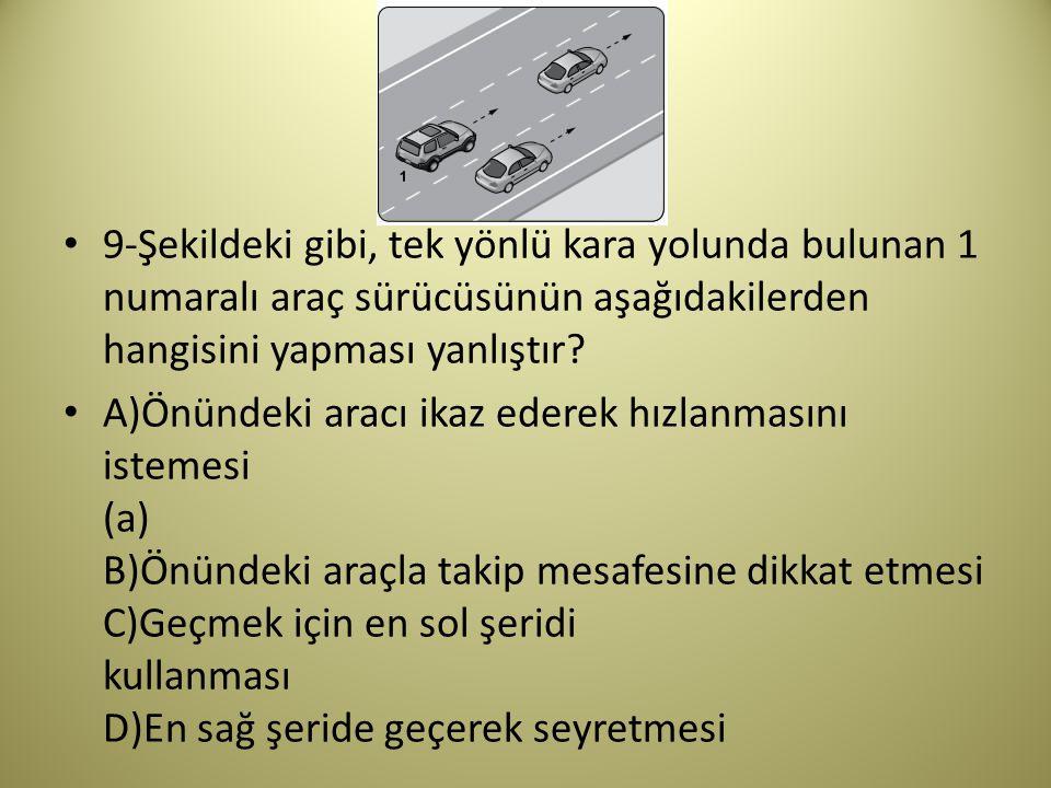 9-Şekildeki gibi, tek yönlü kara yolunda bulunan 1 numaralı araç sürücüsünün aşağıdakilerden hangisini yapması yanlıştır