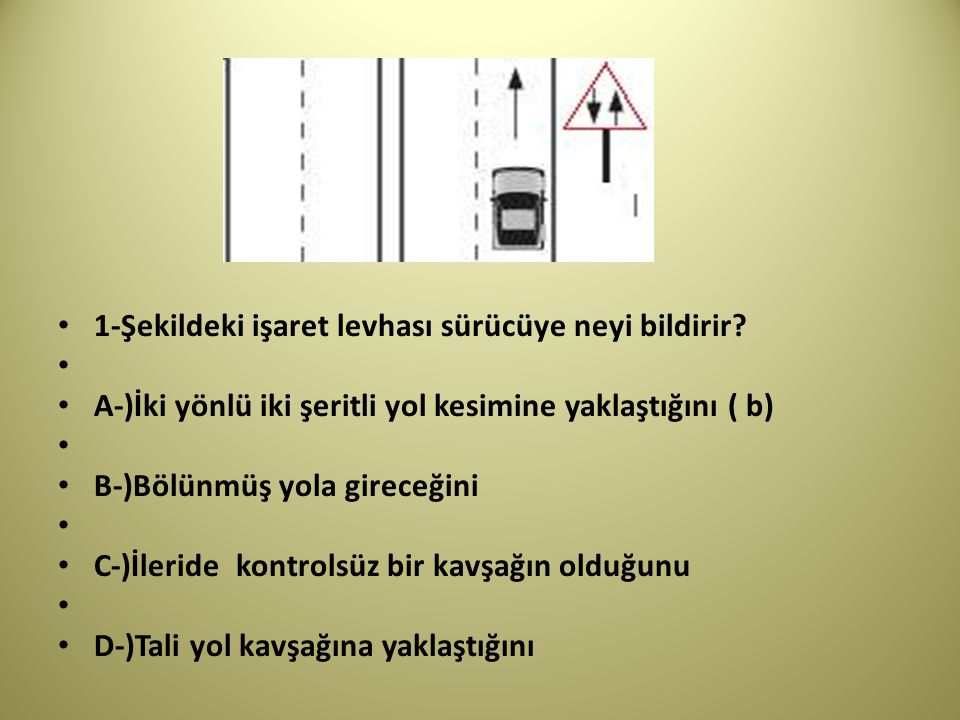1-Şekildeki işaret levhası sürücüye neyi bildirir