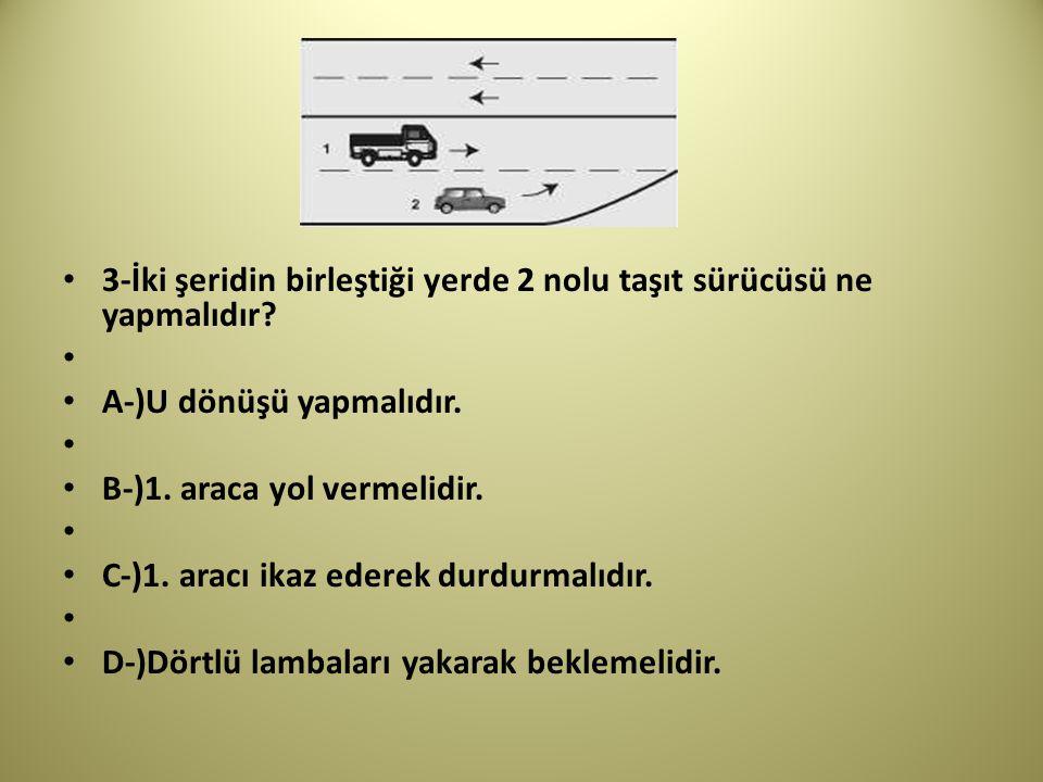 3-İki şeridin birleştiği yerde 2 nolu taşıt sürücüsü ne yapmalıdır