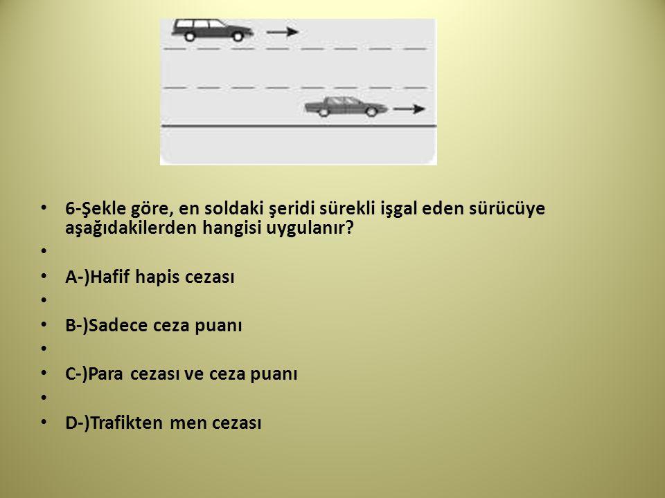 6-Şekle göre, en soldaki şeridi sürekli işgal eden sürücüye aşağıdakilerden hangisi uygulanır