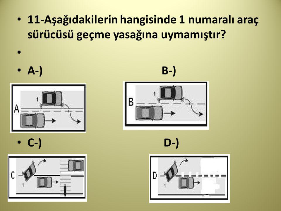 11-Aşağıdakilerin hangisinde 1 numaralı araç sürücüsü geçme yasağına uymamıştır