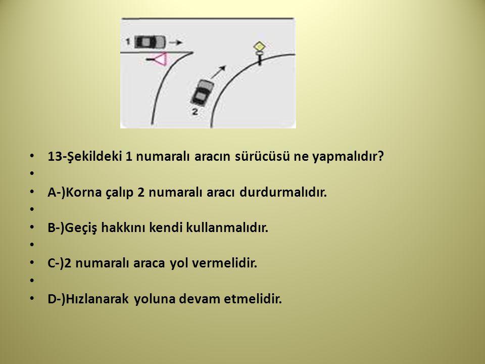 13-Şekildeki 1 numaralı aracın sürücüsü ne yapmalıdır