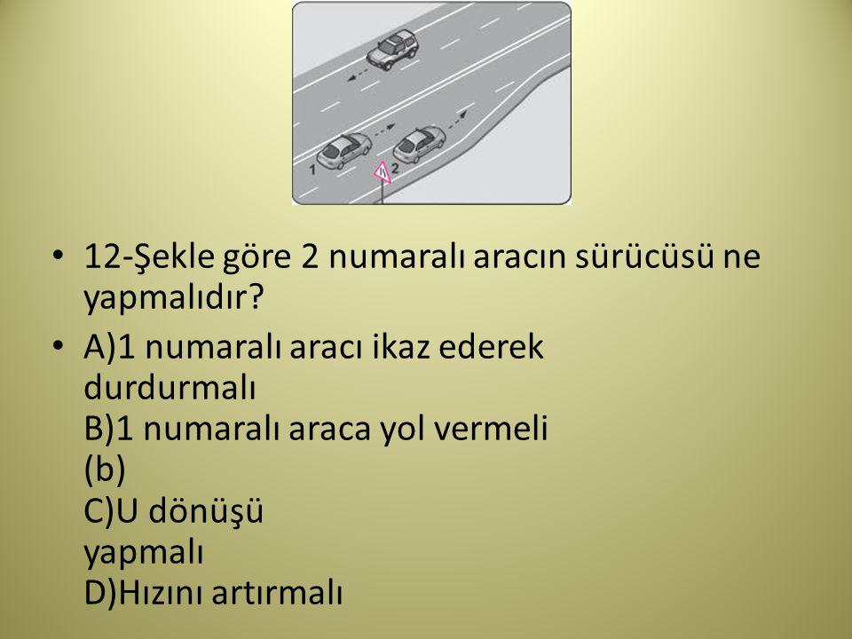 12-Şekle göre 2 numaralı aracın sürücüsü ne yapmalıdır