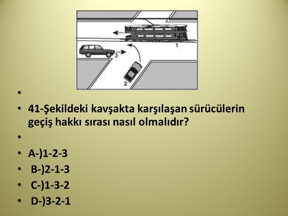 41-Şekildeki kavşakta karşılaşan sürücülerin geçiş hakkı sırası nasıl olmalıdır A-)1-2-3. B-)2-1-3.
