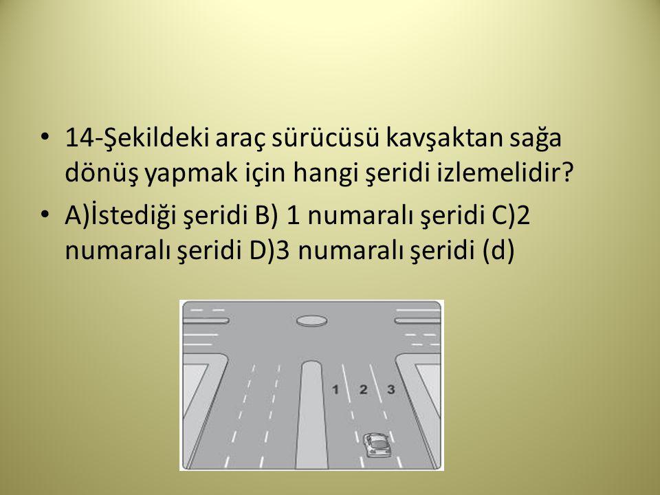 14-Şekildeki araç sürücüsü kavşaktan sağa dönüş yapmak için hangi şeridi izlemelidir