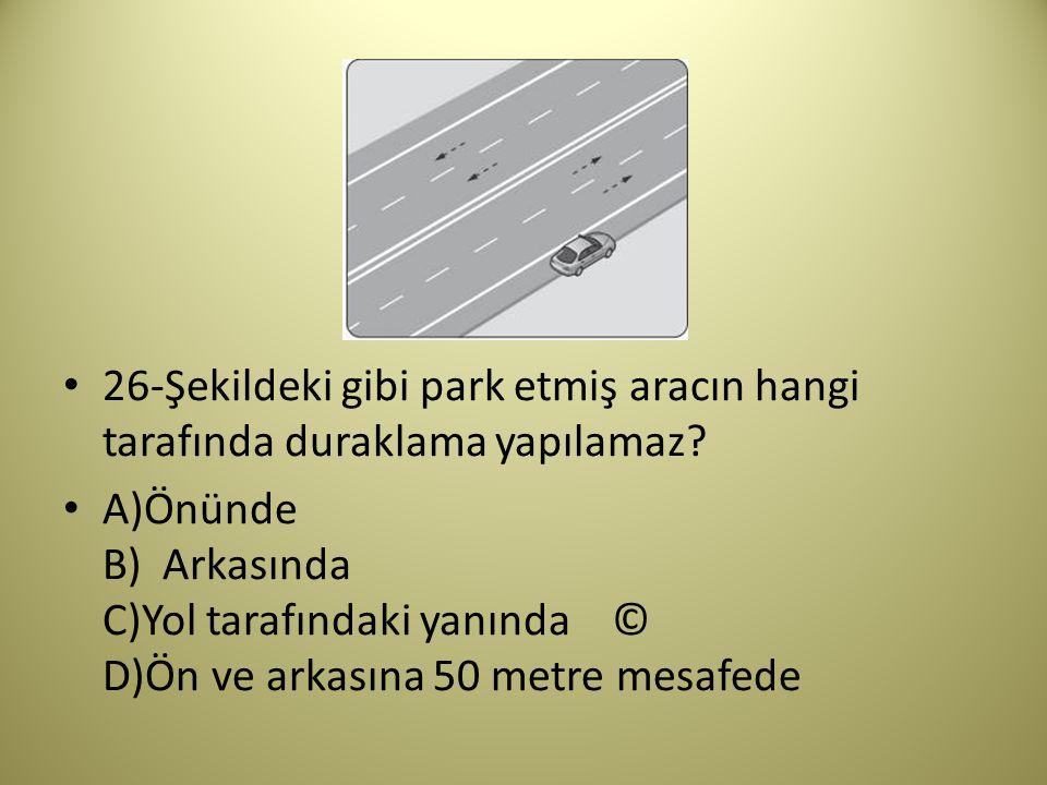 26-Şekildeki gibi park etmiş aracın hangi tarafında duraklama yapılamaz