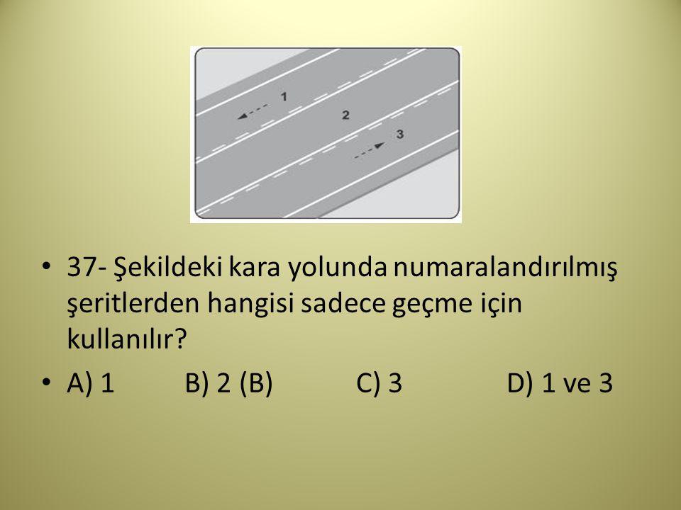 37- Şekildeki kara yolunda numaralandırılmış şeritlerden hangisi sadece geçme için kullanılır