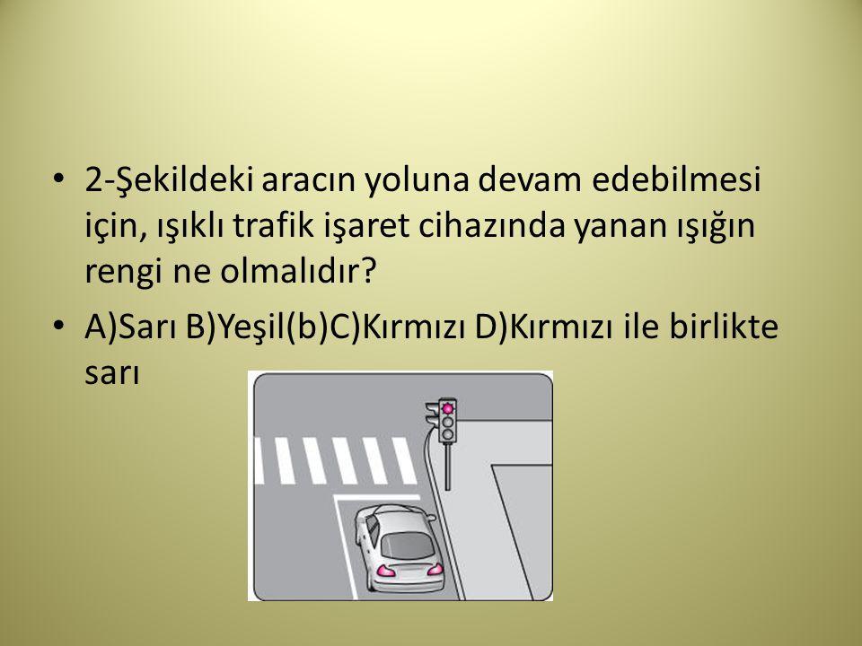 2-Şekildeki aracın yoluna devam edebilmesi için, ışıklı trafik işaret cihazında yanan ışığın rengi ne olmalıdır
