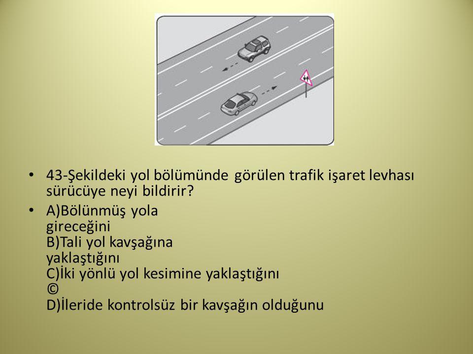 43-Şekildeki yol bölümünde görülen trafik işaret levhası sürücüye neyi bildirir