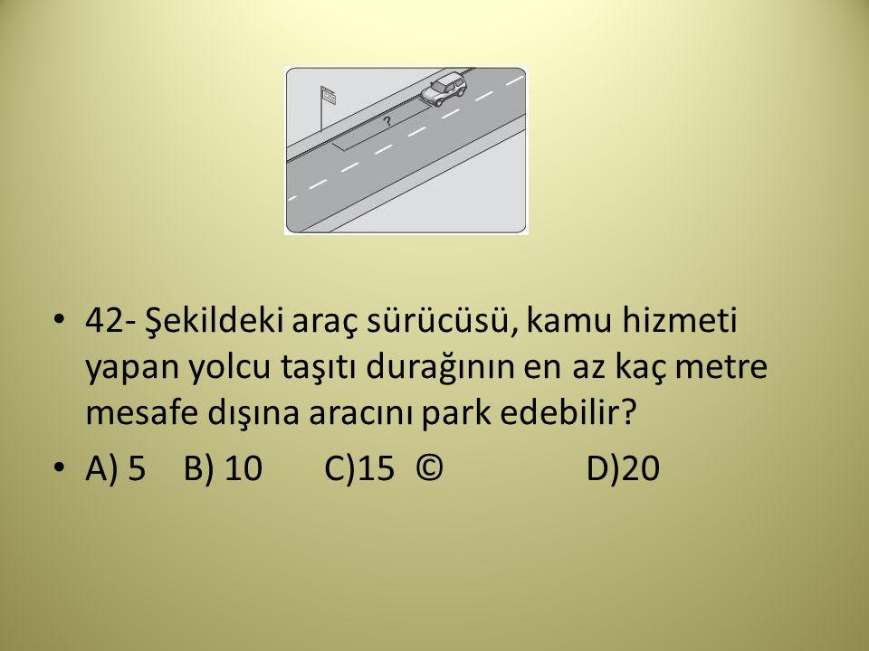 42- Şekildeki araç sürücüsü, kamu hizmeti yapan yolcu taşıtı durağının en az kaç metre mesafe dışına aracını park edebilir