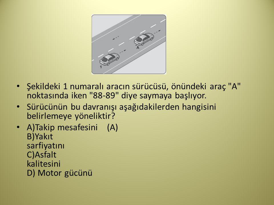 Şekildeki 1 numaralı aracın sürücüsü, önündeki araç A noktasında iken 88-89 diye saymaya başlıyor.