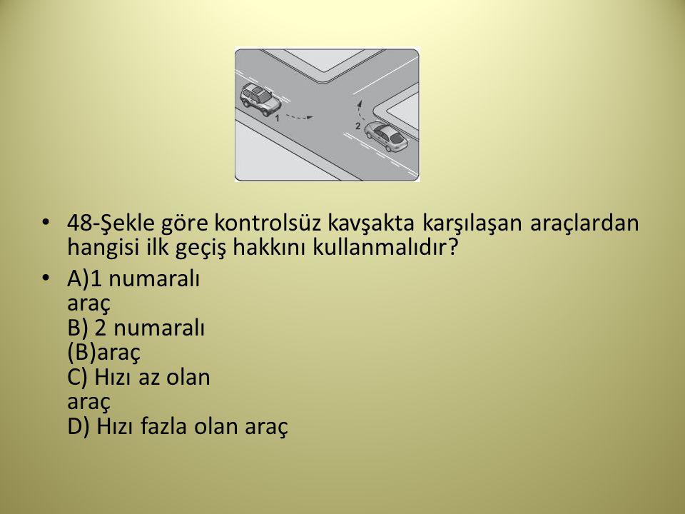 48-Şekle göre kontrolsüz kavşakta karşılaşan araçlardan hangisi ilk geçiş hakkını kullanmalıdır
