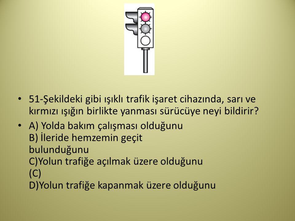 51-Şekildeki gibi ışıklı trafik işaret cihazında, sarı ve kırmızı ışığın birlikte yanması sürücüye neyi bildirir
