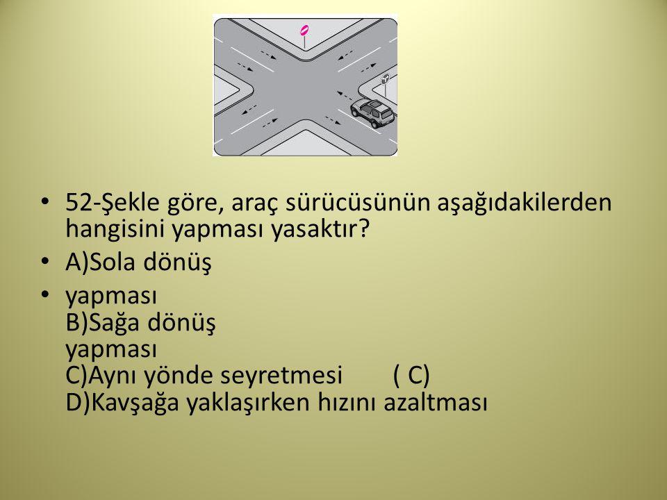 52-Şekle göre, araç sürücüsünün aşağıdakilerden hangisini yapması yasaktır