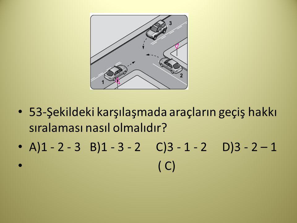 53-Şekildeki karşılaşmada araçların geçiş hakkı sıralaması nasıl olmalıdır