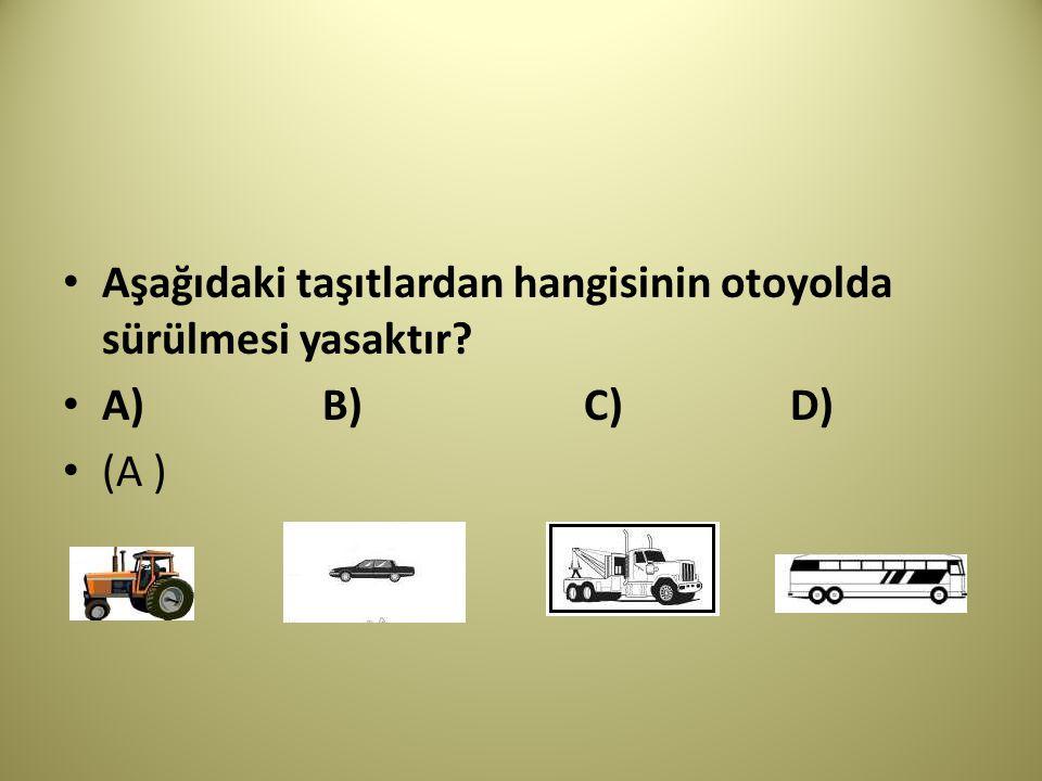 Aşağıdaki taşıtlardan hangisinin otoyolda sürülmesi yasaktır