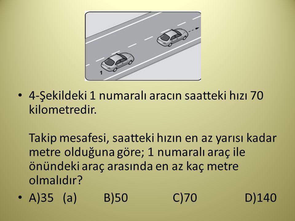 4-Şekildeki 1 numaralı aracın saatteki hızı 70 kilometredir