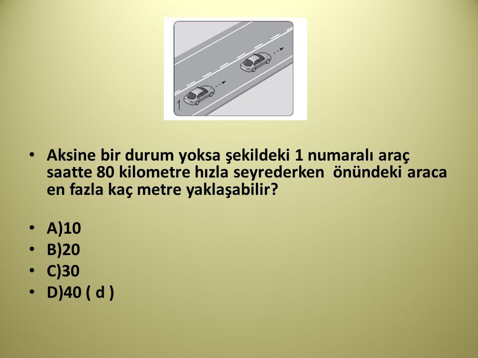 Aksine bir durum yoksa şekildeki 1 numaralı araç saatte 80 kilometre hızla seyrederken önündeki araca en fazla kaç metre yaklaşabilir