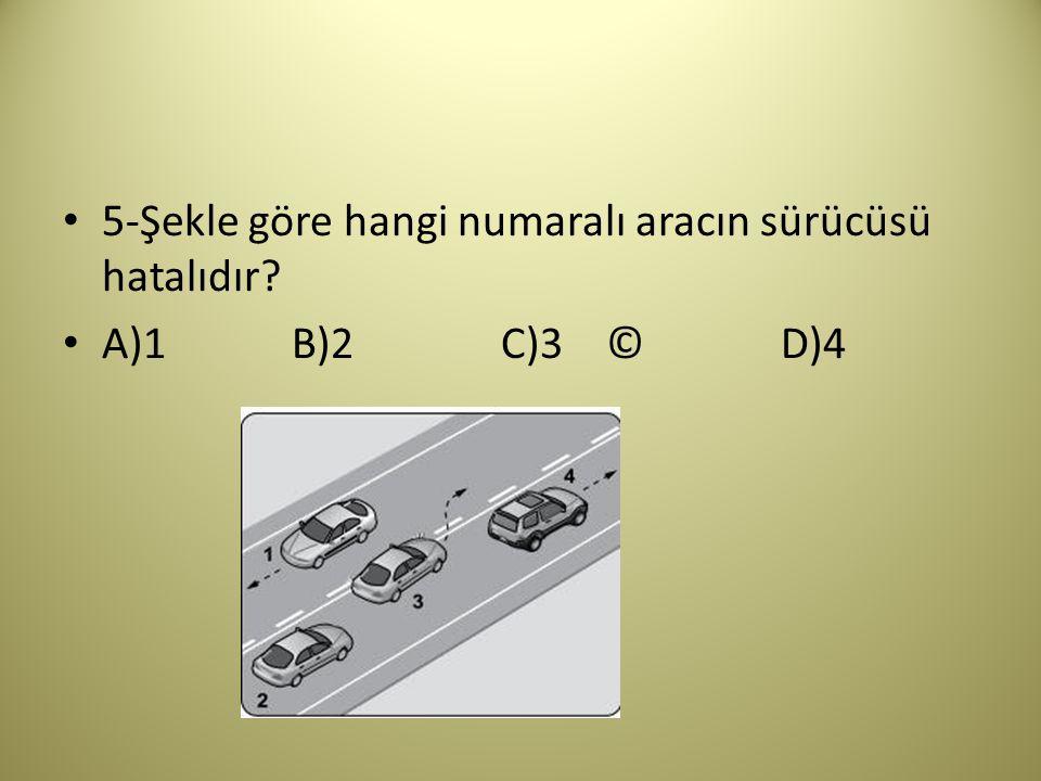 5-Şekle göre hangi numaralı aracın sürücüsü hatalıdır