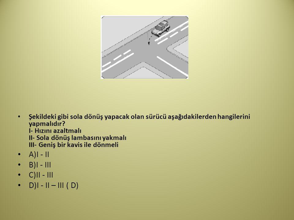 A)I - II B)I - III C)II - III D)I - II – III ( D)