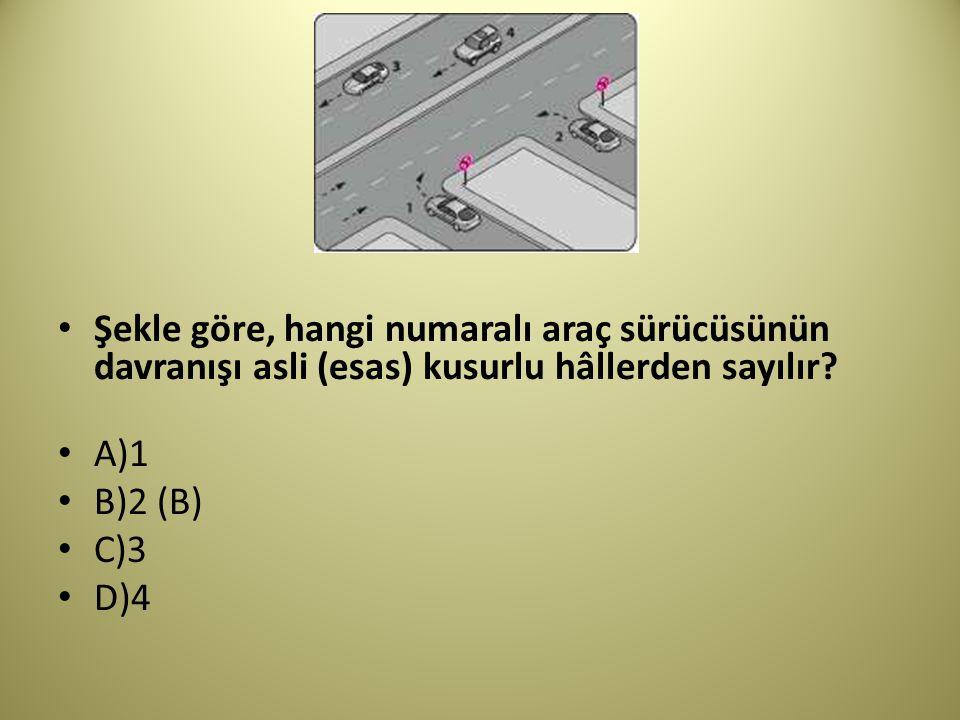 Şekle göre, hangi numaralı araç sürücüsünün davranışı asli (esas) kusurlu hâllerden sayılır