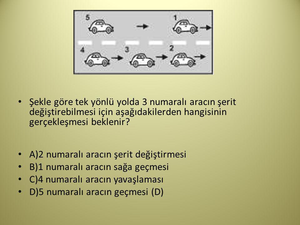 Şekle göre tek yönlü yolda 3 numaralı aracın şerit değiştirebilmesi için aşağıdakilerden hangisinin gerçekleşmesi beklenir