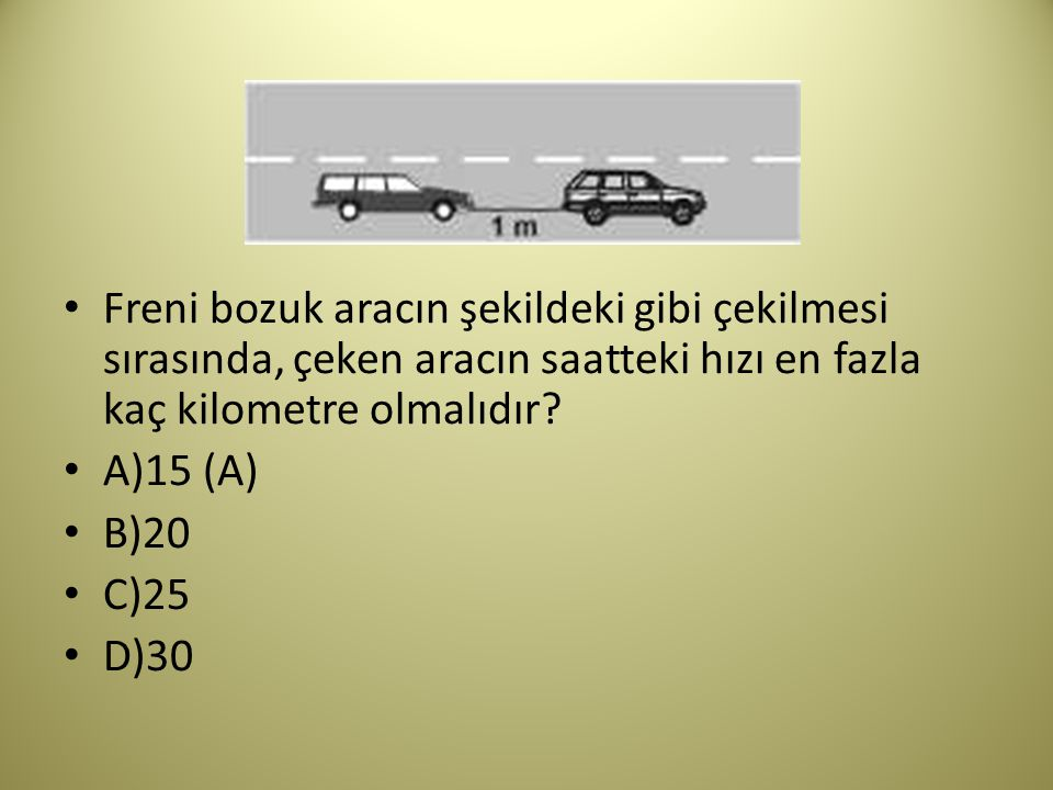 Freni bozuk aracın şekildeki gibi çekilmesi sırasında, çeken aracın saatteki hızı en fazla kaç kilometre olmalıdır