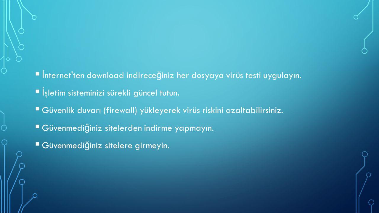 İnternet ten download indireceğiniz her dosyaya virüs testi uygulayın.