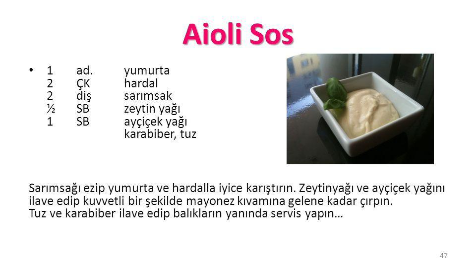 Aioli Sos 1 ad. yumurta 2 ÇK hardal 2 diş sarımsak ½ SB zeytin yağı 1 SB ayçiçek yağı karabiber, tuz.