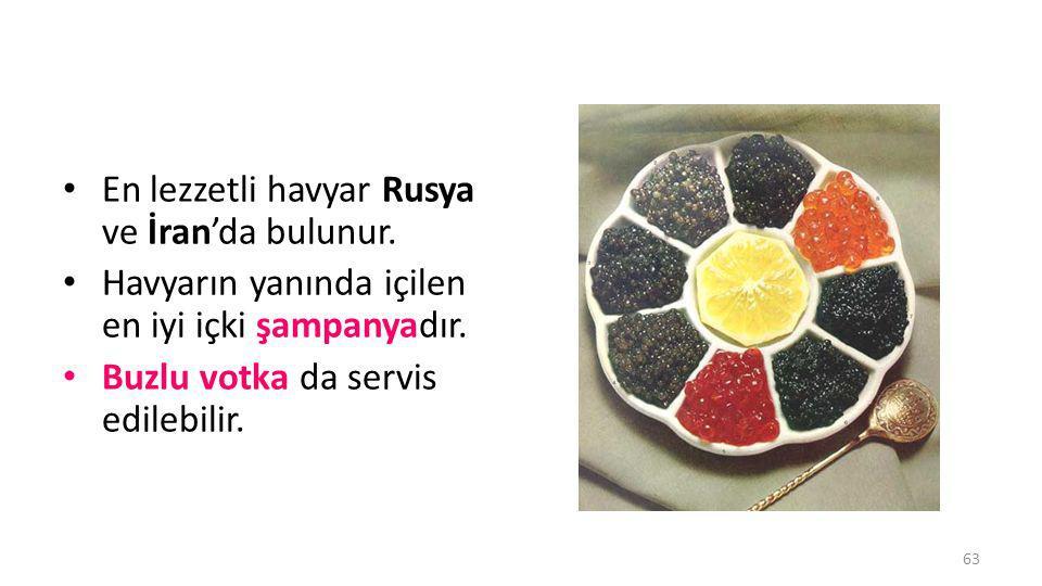 En lezzetli havyar Rusya ve İran'da bulunur.
