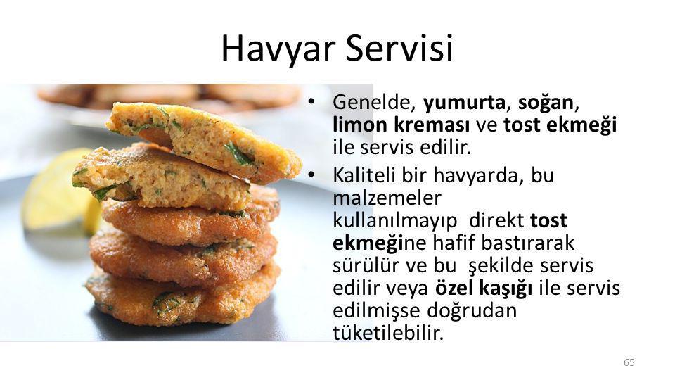 Havyar Servisi Genelde, yumurta, soğan, limon kreması ve tost ekmeği ile servis edilir.